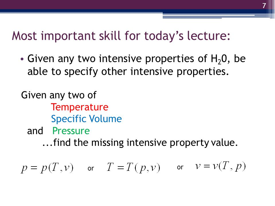 Most important skill for todays lecture: Given any two intensive properties of H 2 0, be able to specify other intensive properties. 7 Given any two o