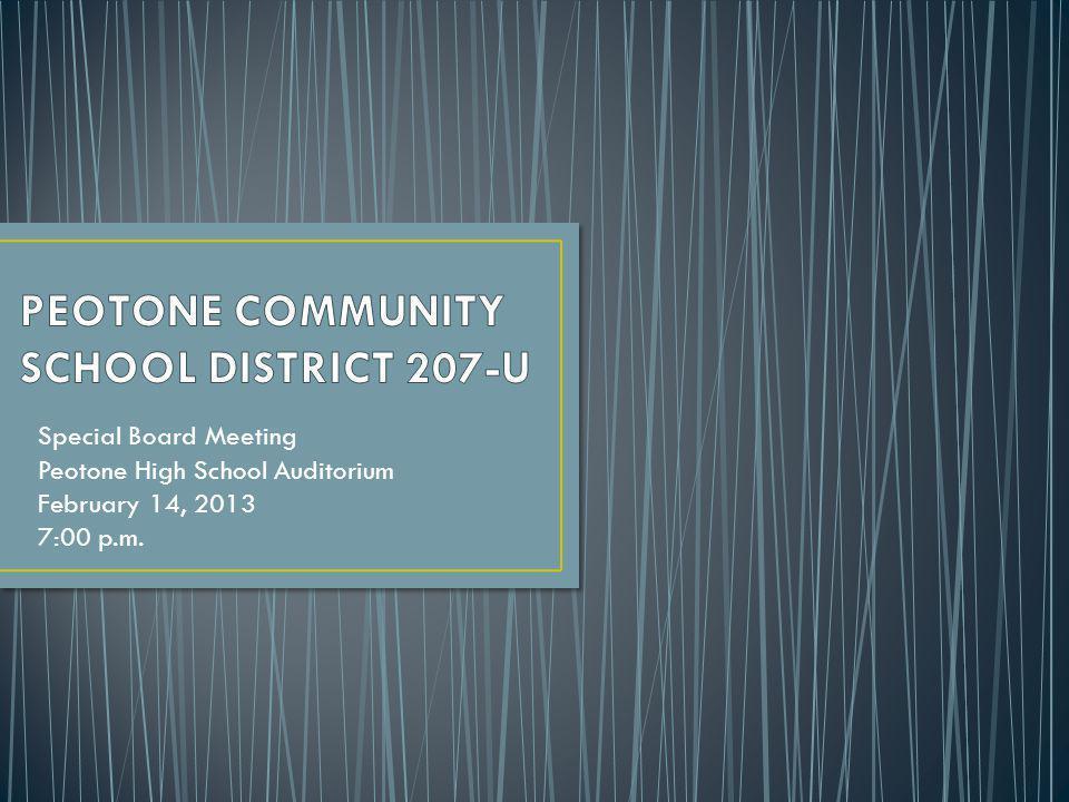 Special Board Meeting Peotone High School Auditorium February 14, 2013 7:00 p.m.