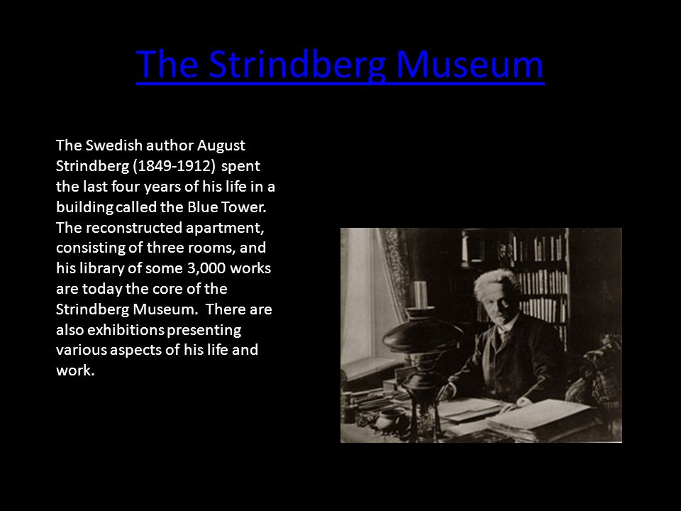 The Strindberg Museum The Swedish author August Strindberg (1849-1912) spent the last four years of his life in a building called the Blue Tower. The