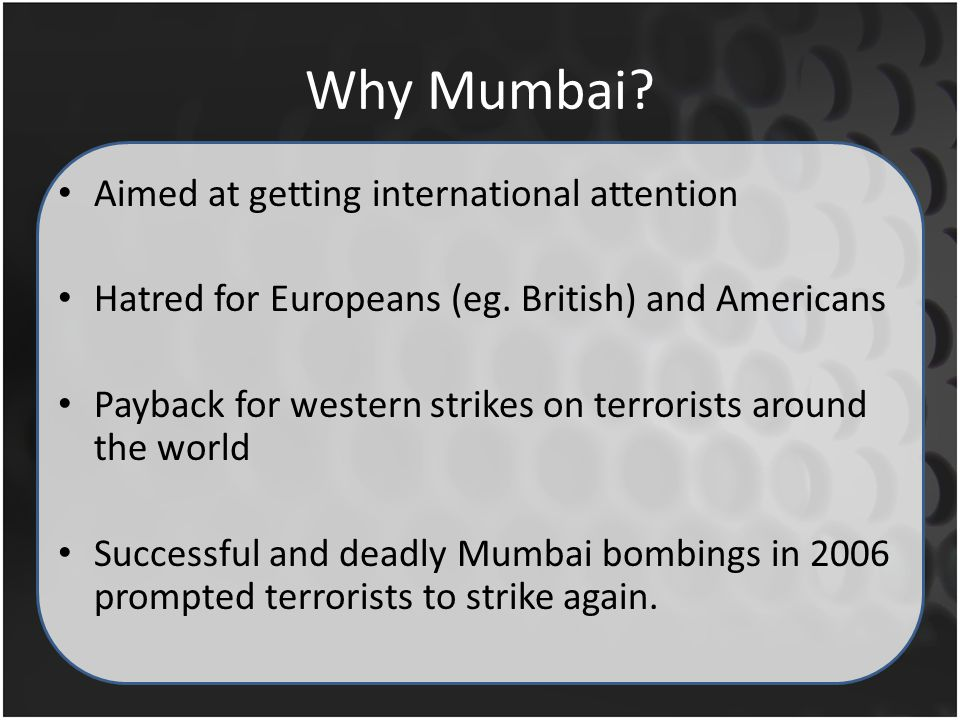 Why Mumbai.Aimed at getting international attention Hatred for Europeans (eg.