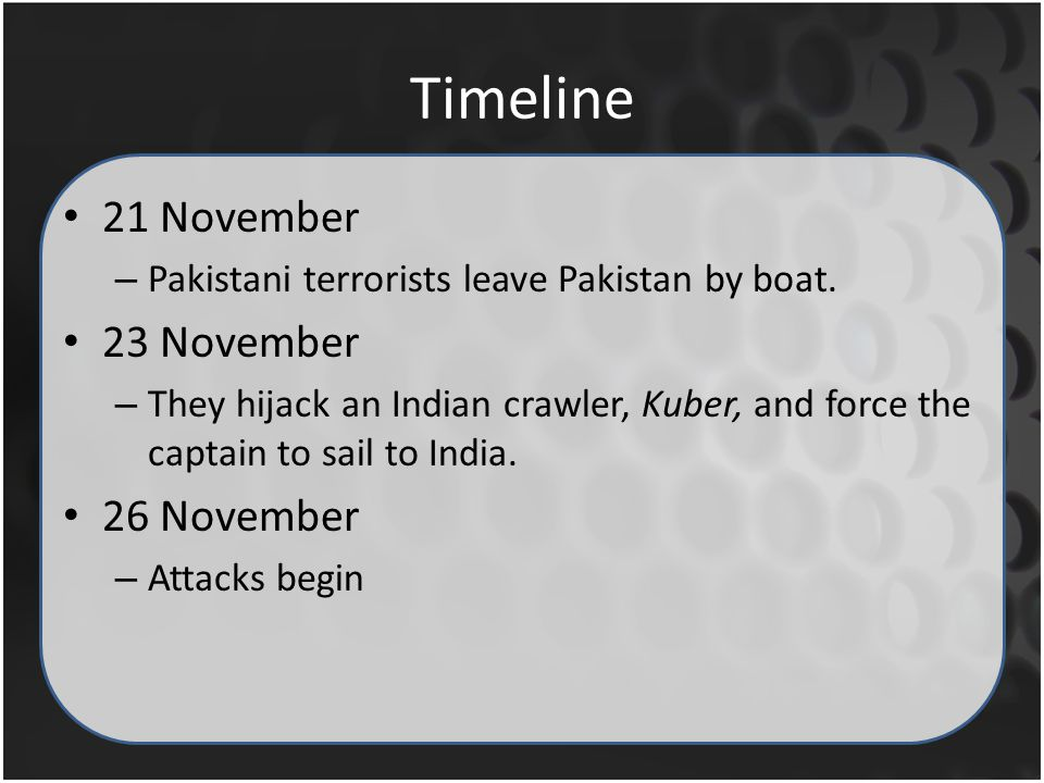 Timeline 21 November – Pakistani terrorists leave Pakistan by boat.