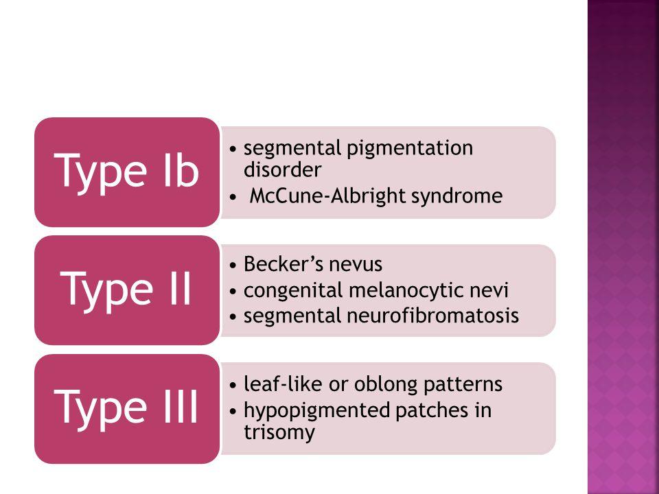 segmental pigmentation disorder McCune-Albright syndrome Type Ib Beckers nevus congenital melanocytic nevi segmental neurofibromatosis Type II leaf-li