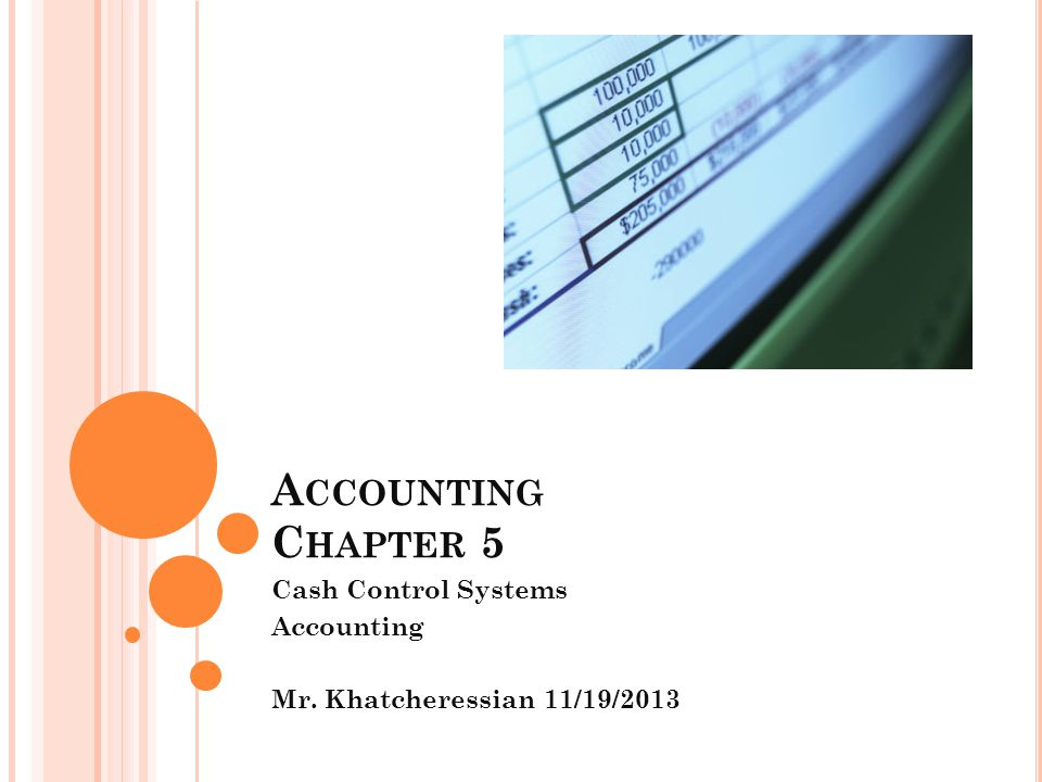 A CCOUNTING C HAPTER 5 Cash Control Systems Accounting Mr. Khatcheressian 11/19/2013