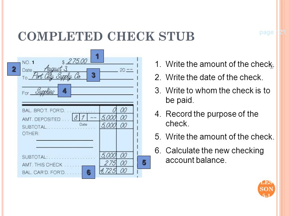 18 LES SON 5-1 5.Write the amount of the check. 2.Write the date of the check. 3.Write to whom the check is to be paid. 4.Record the purpose of the ch