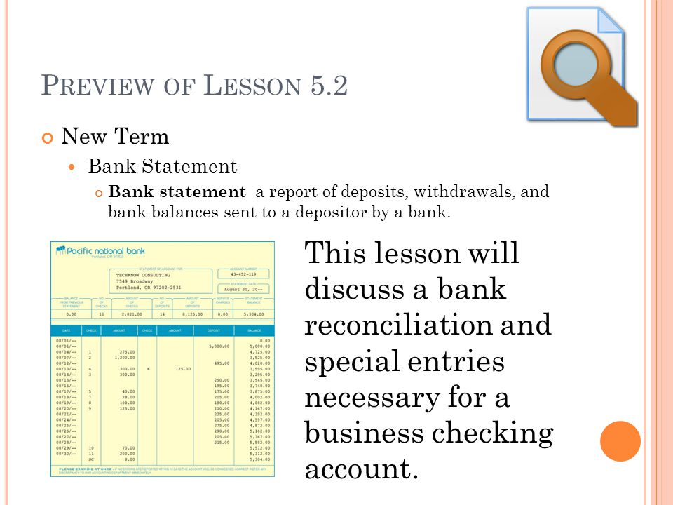 P REVIEW OF L ESSON 5.2 New Term Bank Statement Bank statement a report of deposits, withdrawals, and bank balances sent to a depositor by a bank. Thi