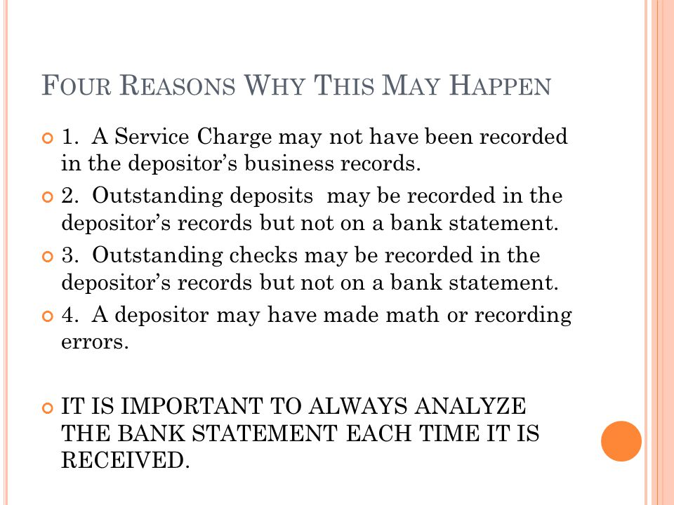 F OUR R EASONS W HY T HIS M AY H APPEN 1. A Service Charge may not have been recorded in the depositors business records. 2. Outstanding deposits may