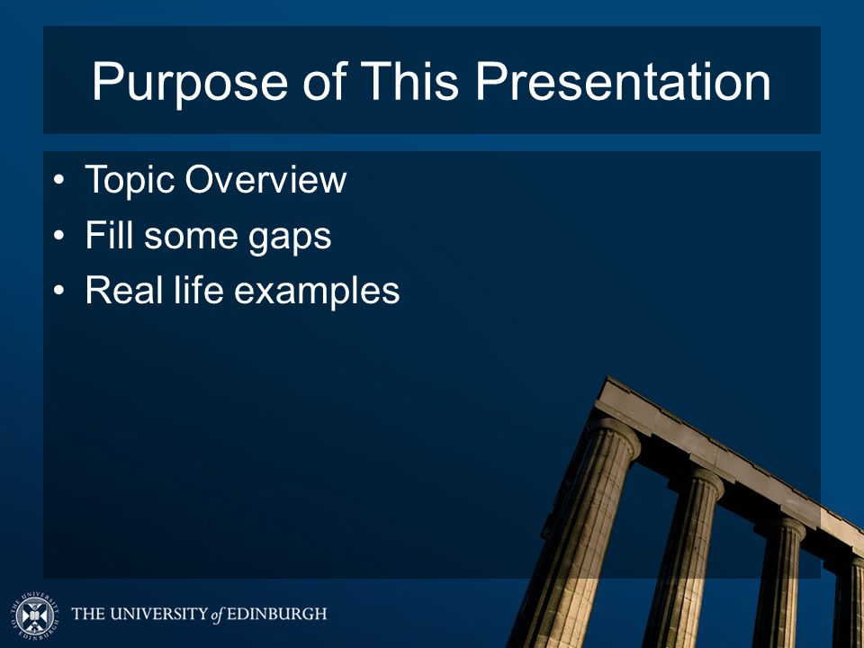 Purpose of This Presentation Topic Overview Fill some gaps Real life examples