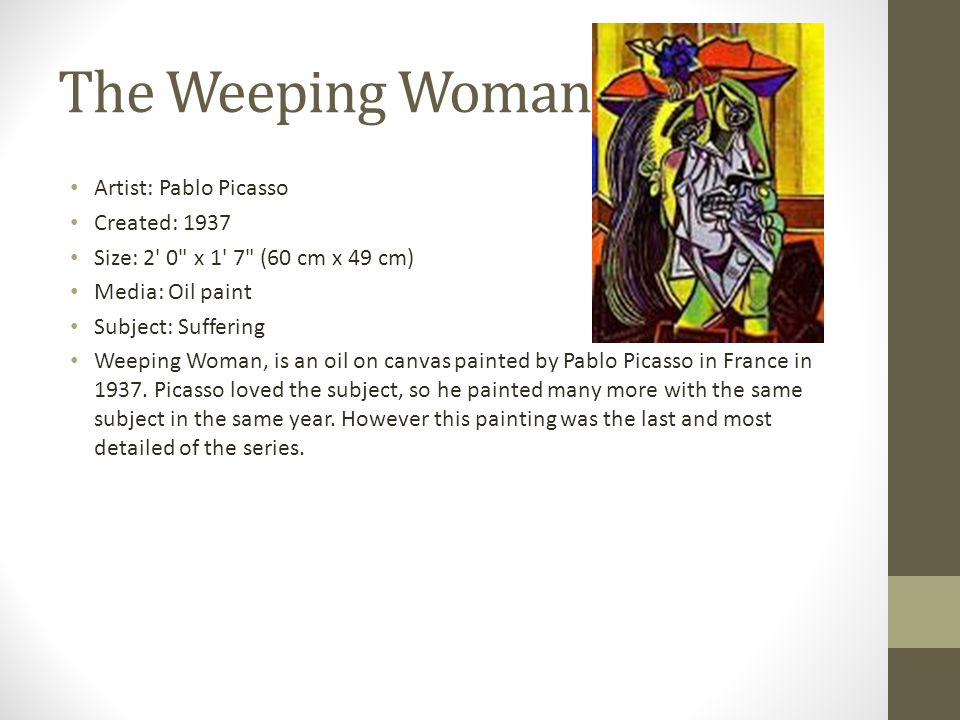 The Weeping Woman Artist: Pablo Picasso Created: 1937 Size: 2' 0