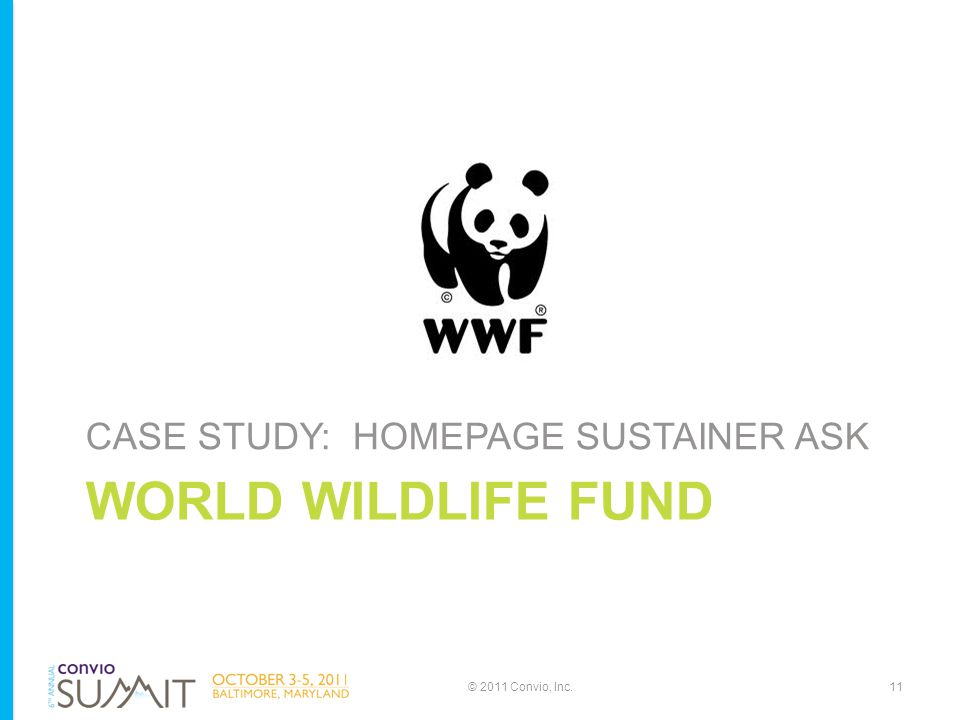WORLD WILDLIFE FUND CASE STUDY: HOMEPAGE SUSTAINER ASK © 2011 Convio, Inc.11