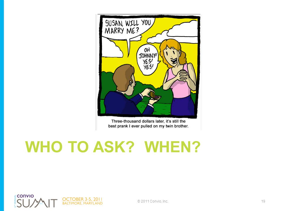 WHO TO ASK WHEN © 2011 Convio, Inc.19