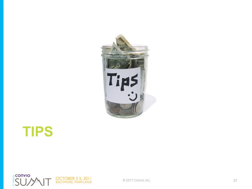 TIPS © 2011 Convio, Inc.22