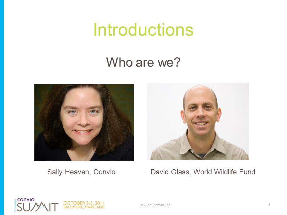 Introductions Who are we? 3© 2011 Convio, Inc. Sally Heaven, ConvioDavid Glass, World Wildlife Fund