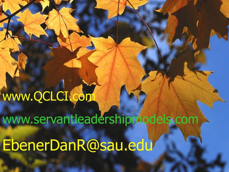 www.QCLCI.com www.servantleadershipmodels.com EbenerDanR@sau.edu
