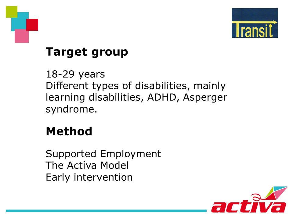 Target group 18-29 years Different types of disabilities, mainly learning disabilities, ADHD, Asperger syndrome.
