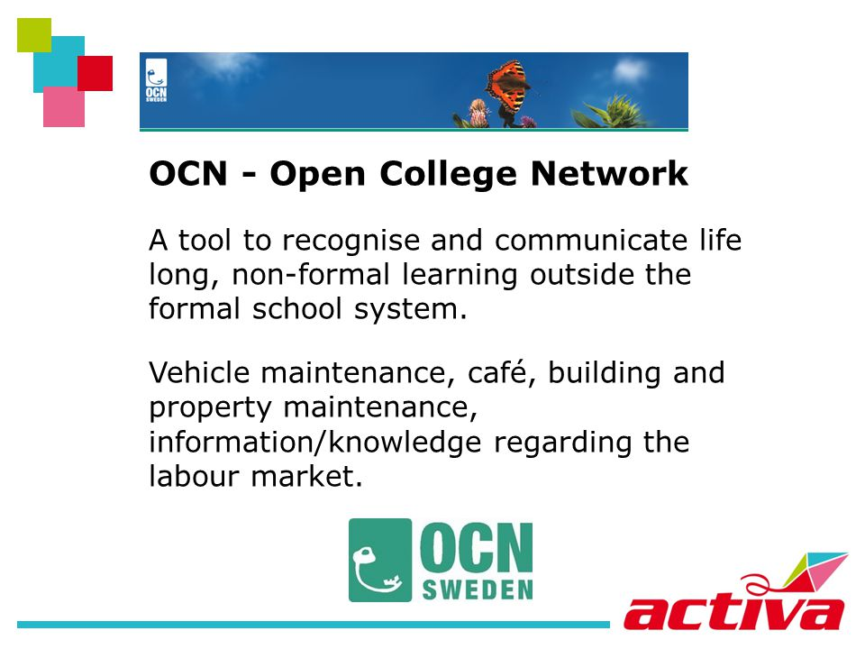 OCN - Open College Network A tool to recognise and communicate life long, non-formal learning outside the formal school system.