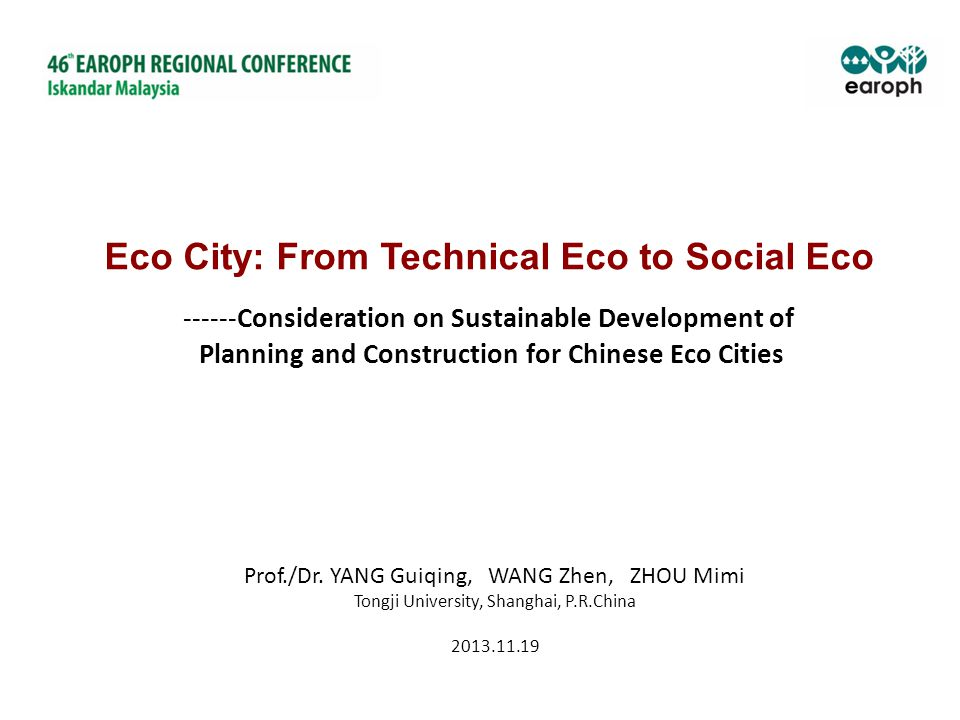 ------Consideration on Sustainable Development of Planning and Construction for Chinese Eco Cities Prof./Dr. YANG Guiqing, WANG Zhen, ZHOU Mimi Tongji