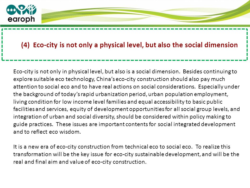 (4) Eco-city is not only a physical level, but also the social dimension Eco-city is not only in physical level, but also is a social dimension. Besid
