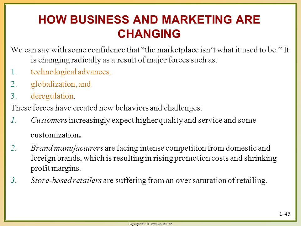 Copyright © 2003 Prentice-Hall, Inc. 1-45 HOW BUSINESS AND MARKETING ARE CHANGING We can say with some confidence that the marketplace isnt what it us