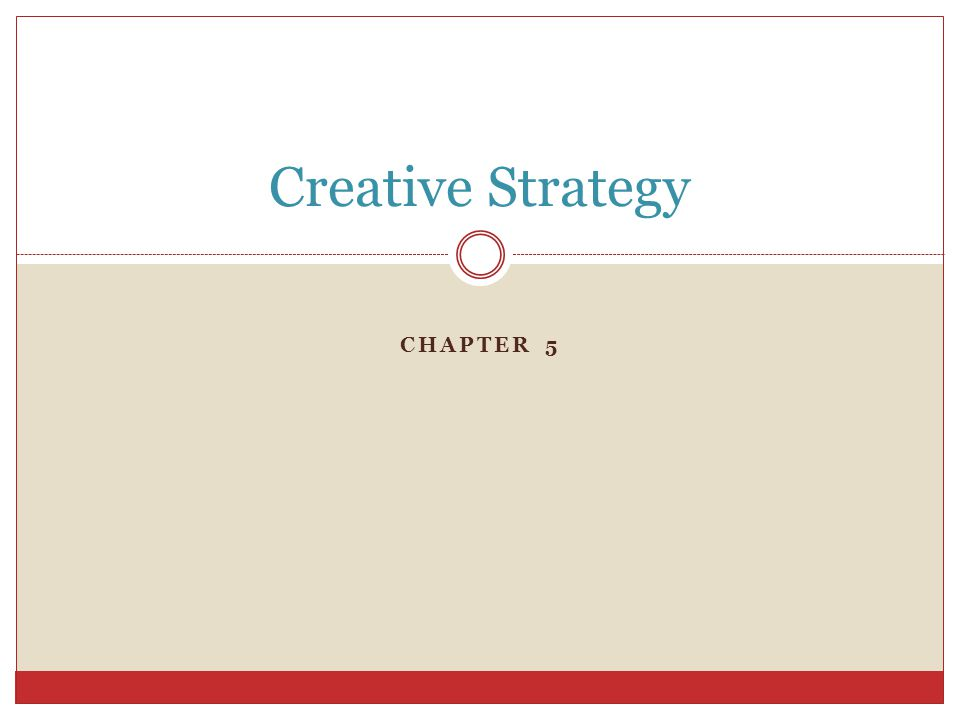 CHAPTER 5 Creative Strategy