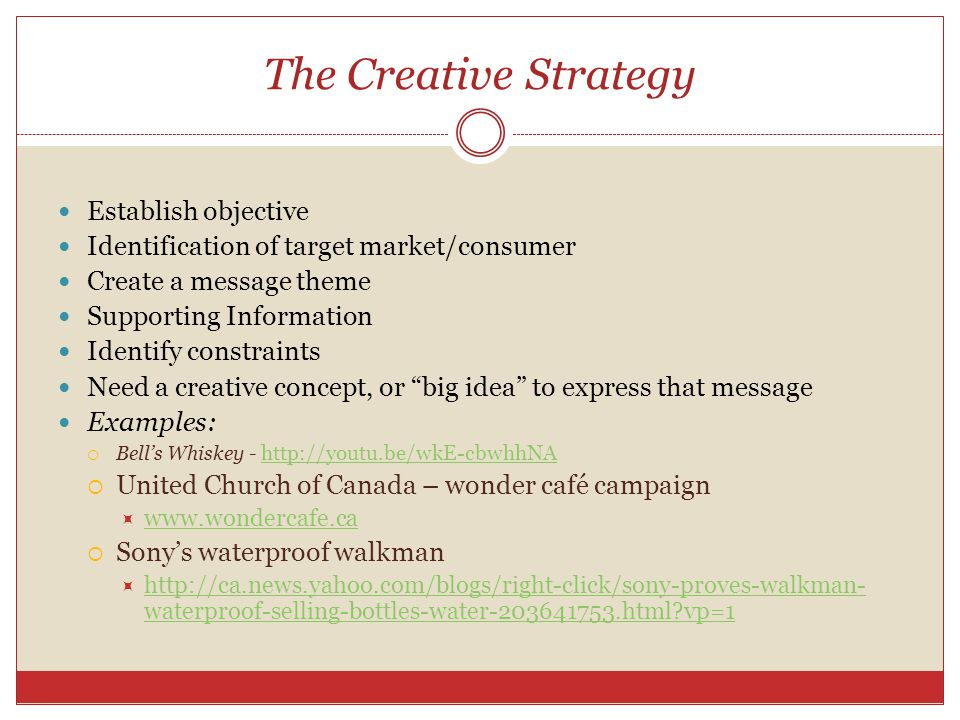The Creative Brief o A document used to articulate a strategy to the creative department.