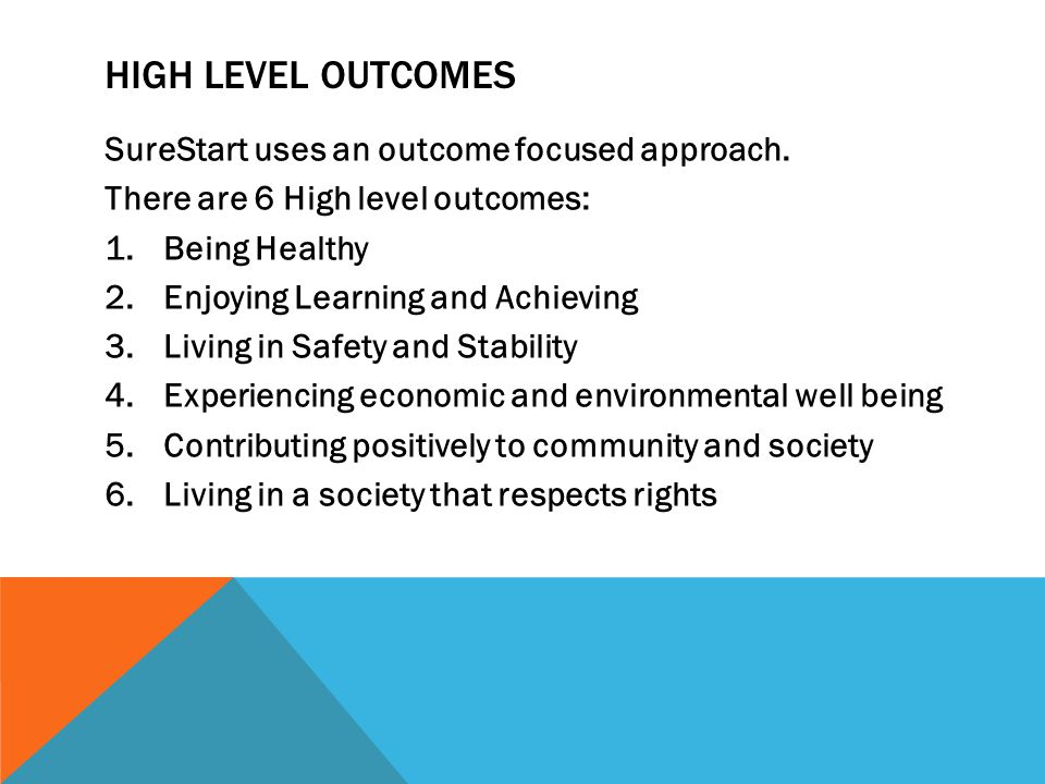 HIGH LEVEL OUTCOMES SureStart uses an outcome focused approach.