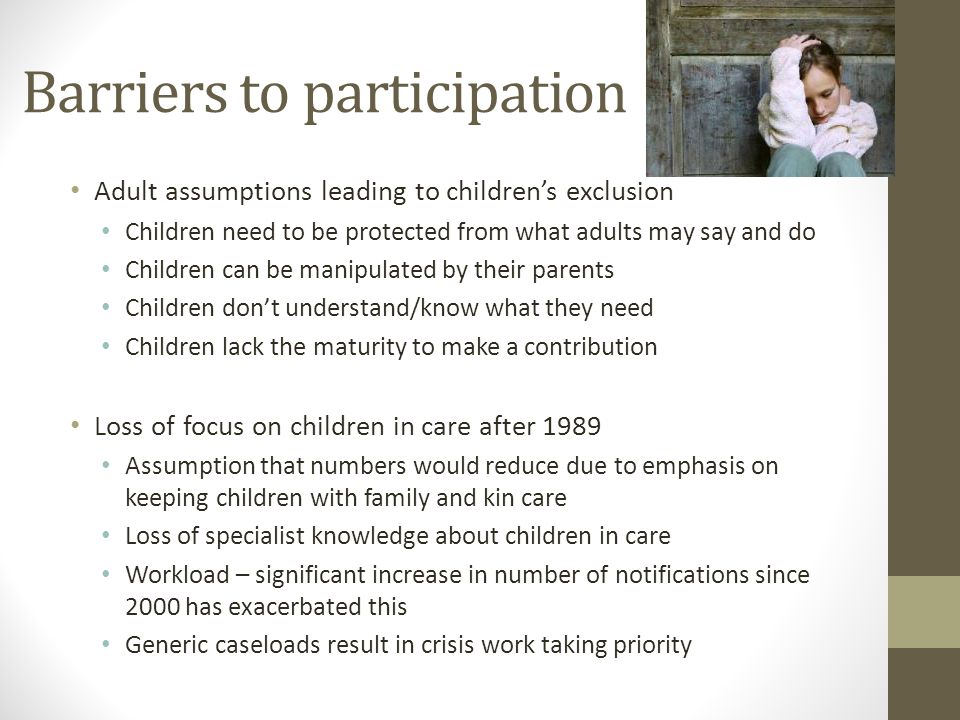 Barriers to participation Adult assumptions leading to childrens exclusion Children need to be protected from what adults may say and do Children can