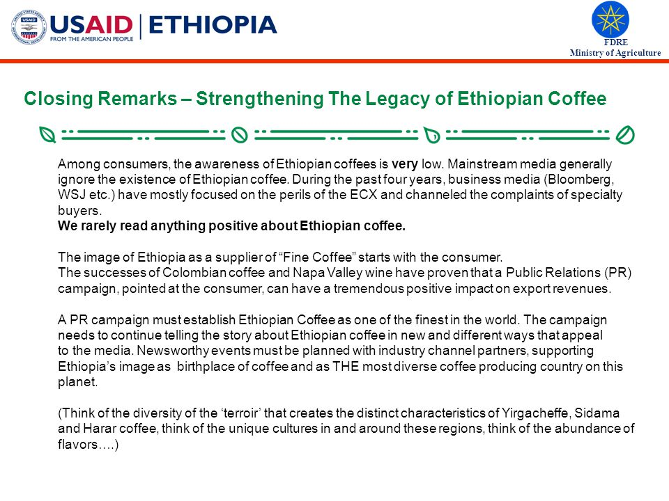 FDRE Ministry of Agriculture Among consumers, the awareness of Ethiopian coffees is very low.