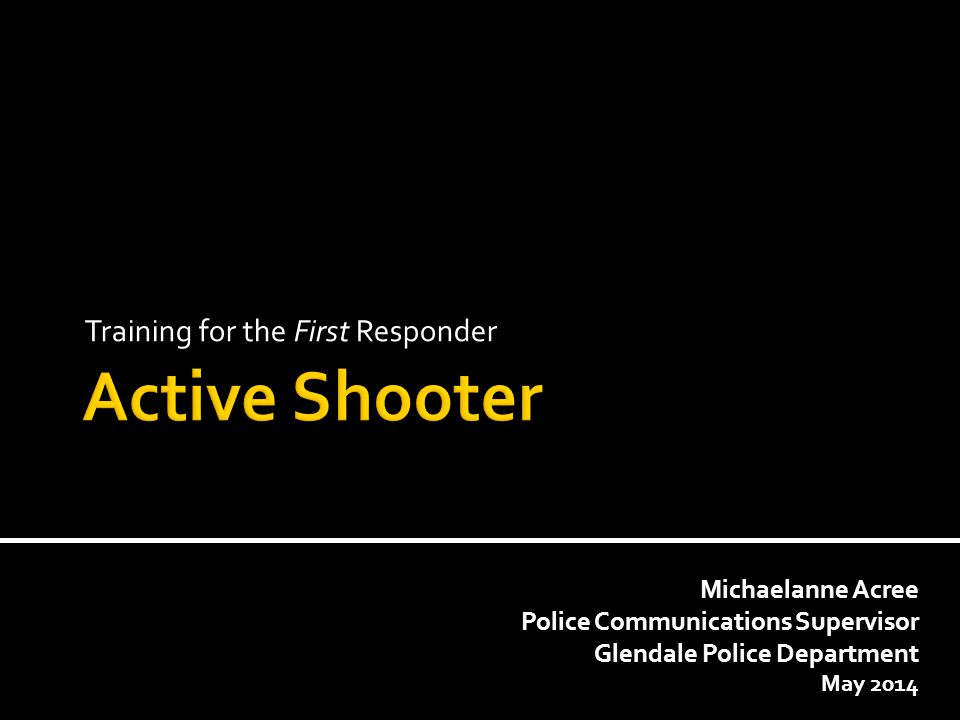 Training for the First Responder Michaelanne Acree Police Communications Supervisor Glendale Police Department May 2014