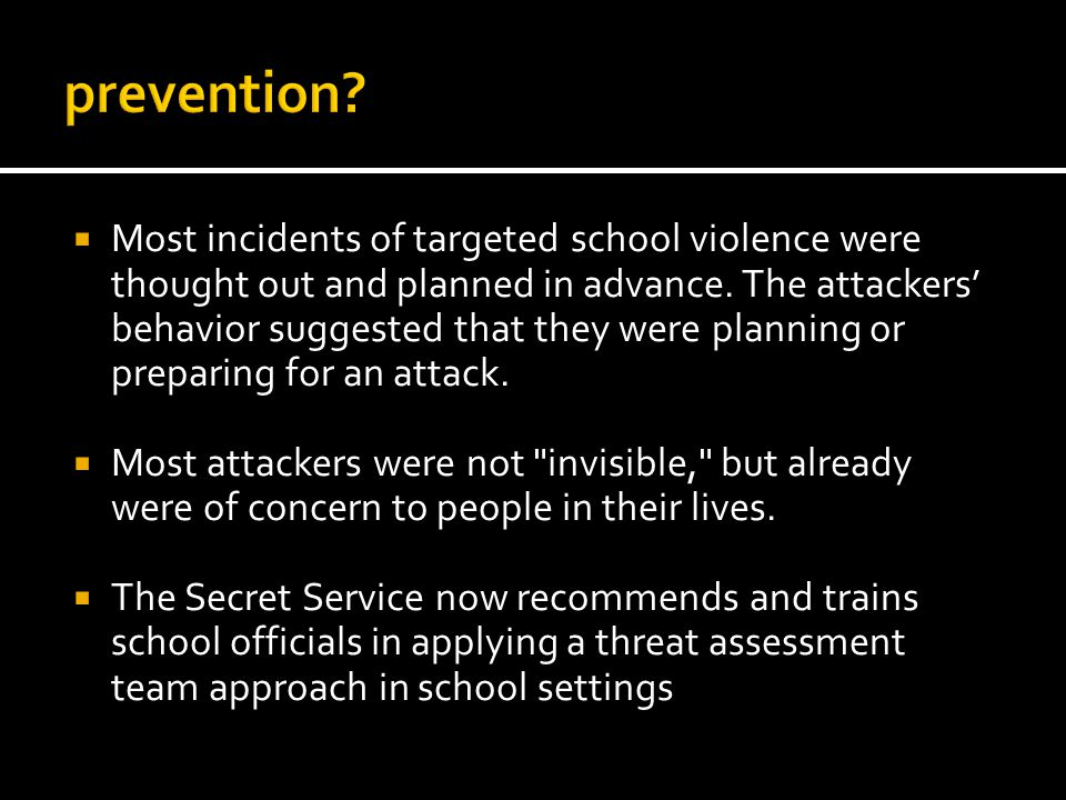 Most incidents of targeted school violence were thought out and planned in advance. The attackers behavior suggested that they were planning or prepar