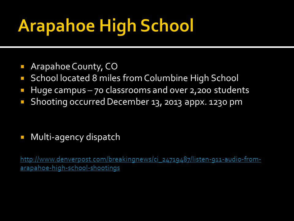 Arapahoe County, CO School located 8 miles from Columbine High School Huge campus – 70 classrooms and over 2,200 students Shooting occurred December 1