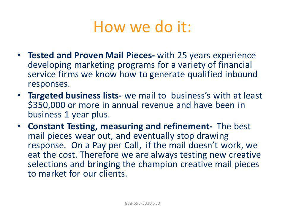 How we do it: Tested and Proven Mail Pieces- with 25 years experience developing marketing programs for a variety of financial service firms we know h