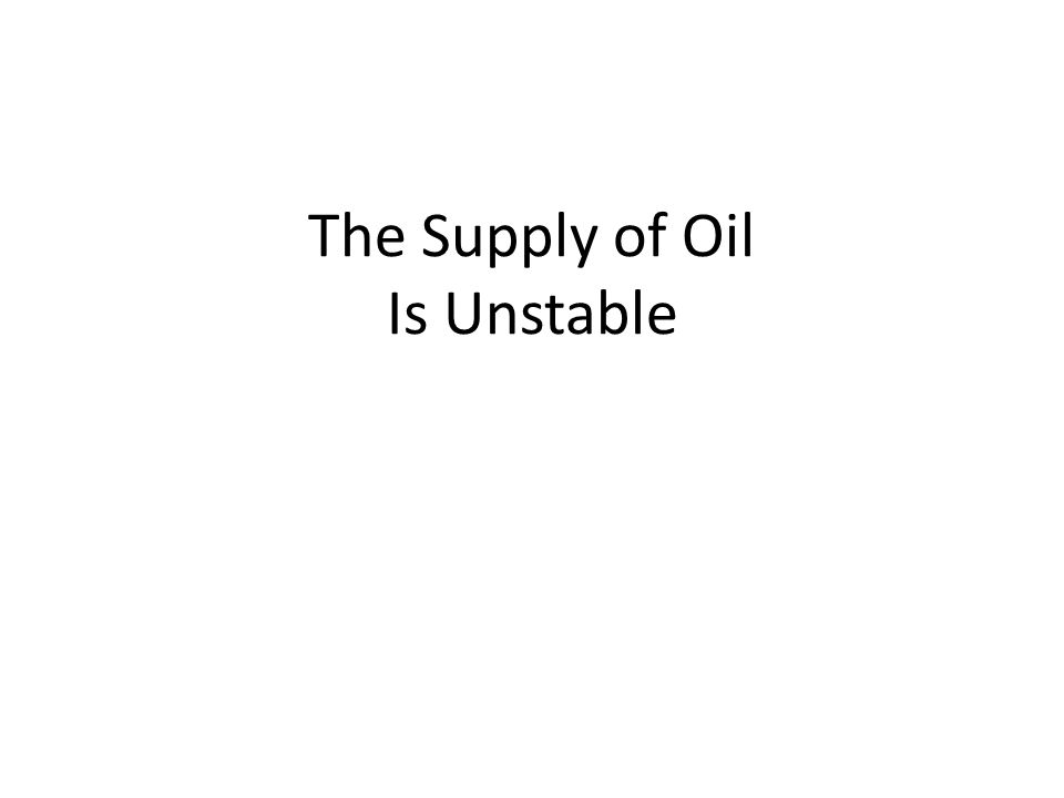 The Supply of Oil Is Unstable