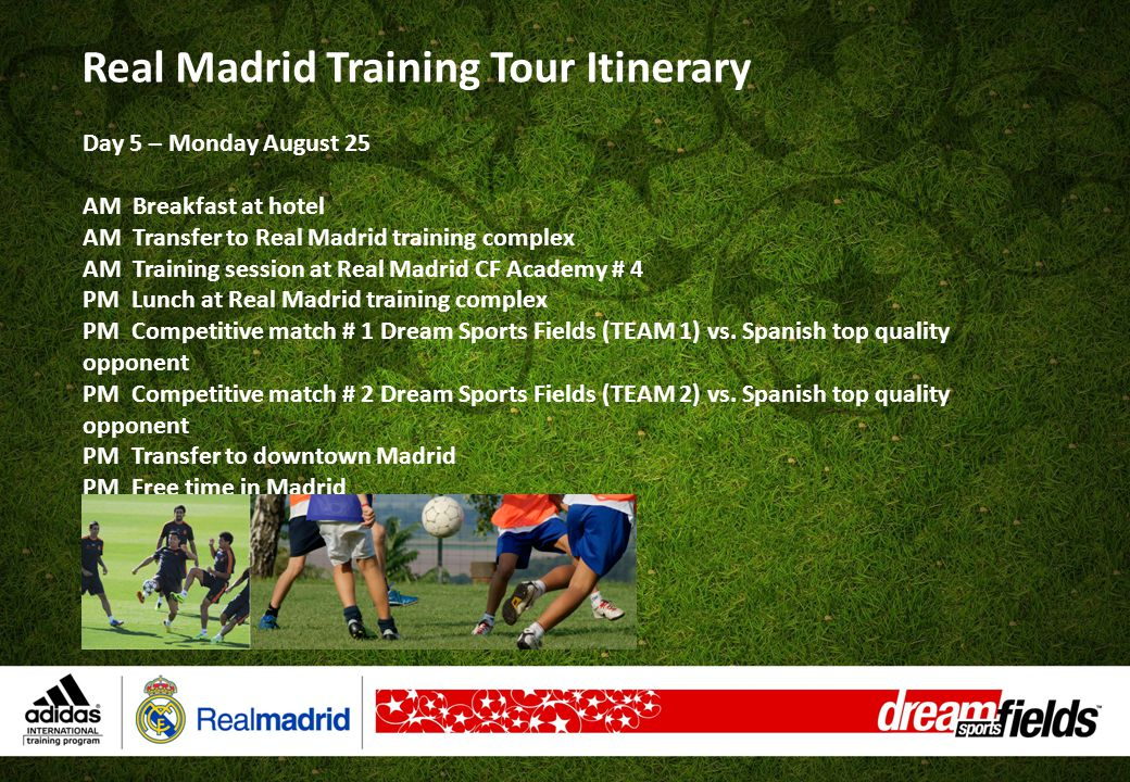 Day 6 – Tuesday August 26 AM Breakfast at hotel AM Transfer to Real Madrid stadium AM Real Madrid Stadium tour, museum and adidas mega store.