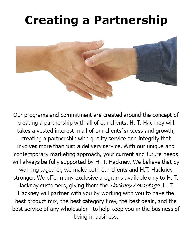 Our programs and commitment are created around the concept of creating a partnership with all of our clients. H. T. Hackney will takes a vested intere
