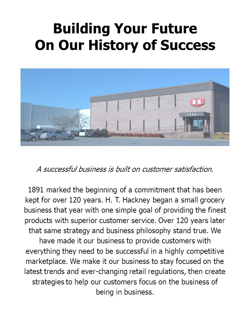 Building Your Future On Our History of Success A successful business is built on customer satisfaction. 1891 marked the beginning of a commitment that