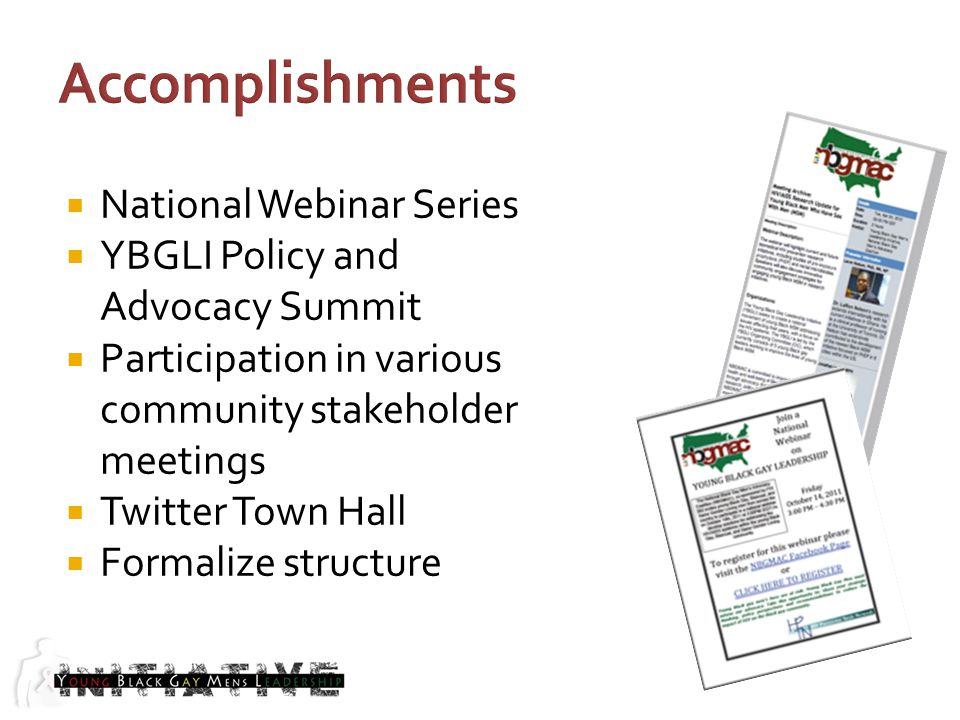 National Webinar Series YBGLI Policy and Advocacy Summit Participation in various community stakeholder meetings Twitter Town Hall Formalize structure