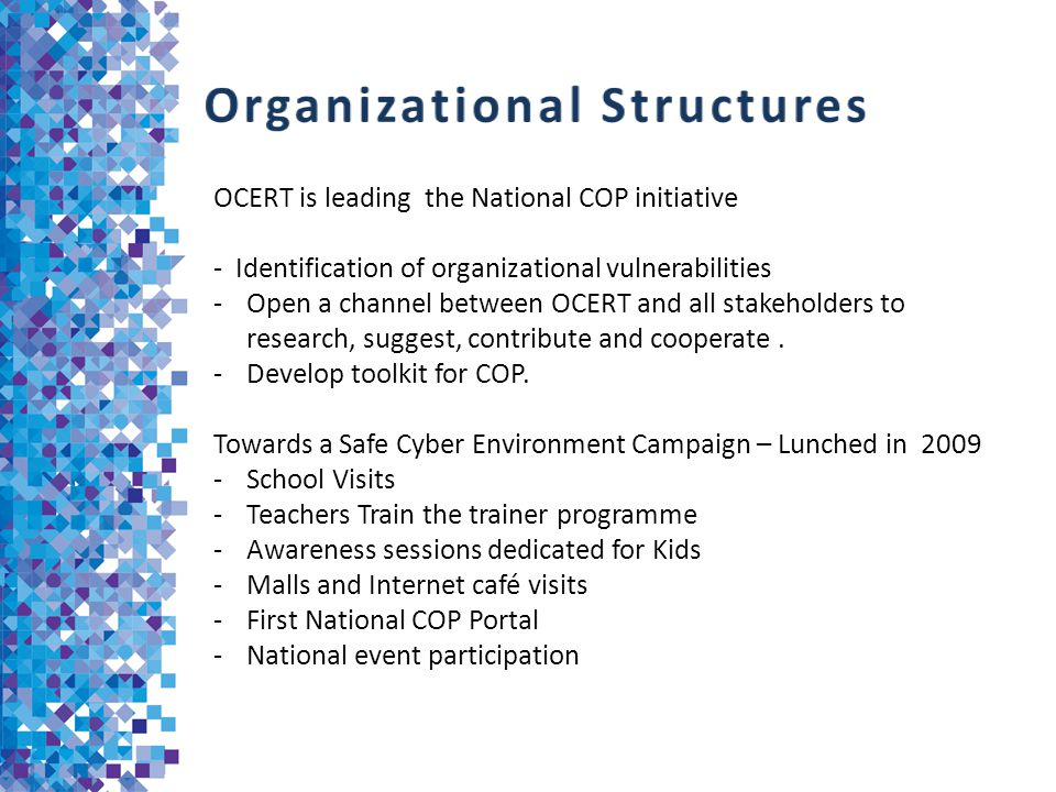 OCERT is leading the National COP initiative - Identification of organizational vulnerabilities -Open a channel between OCERT and all stakeholders to research, suggest, contribute and cooperate.