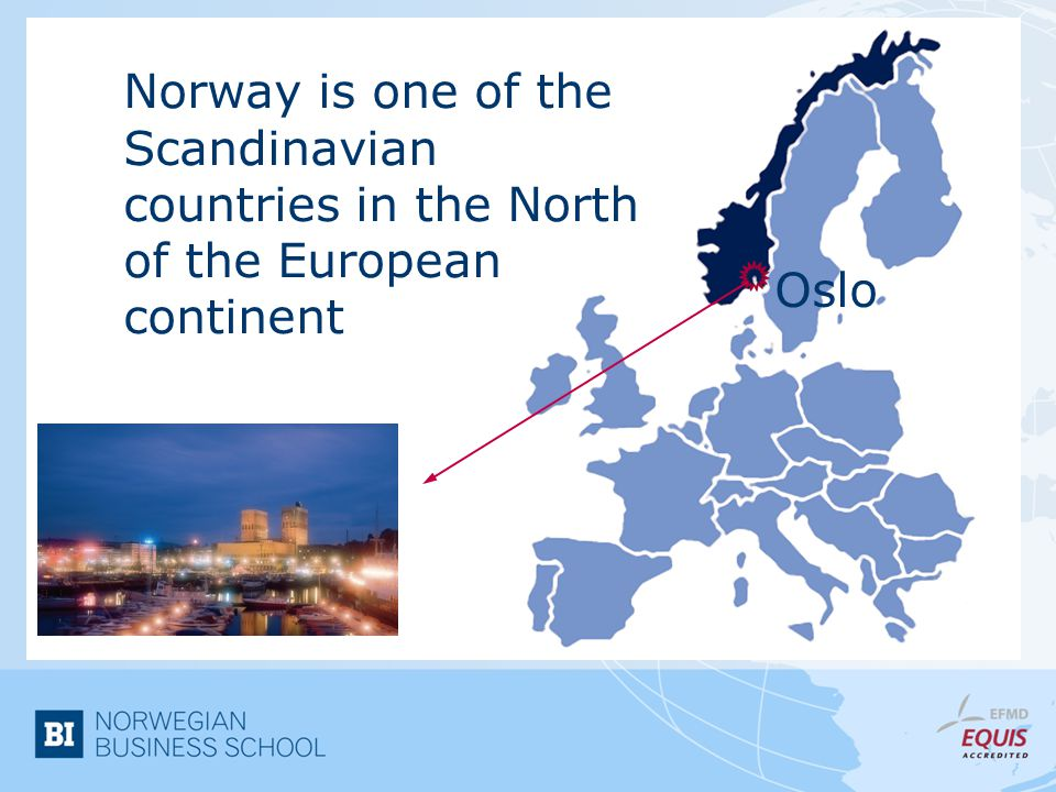 Norway is one of the Scandinavian countries in the North of the European continent Oslo