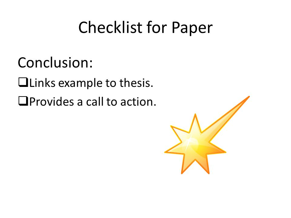 Checklist for Paper Conclusion: Links example to thesis. Provides a call to action.