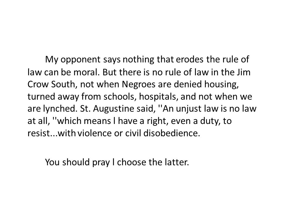 My opponent says nothing that erodes the rule of law can be moral.