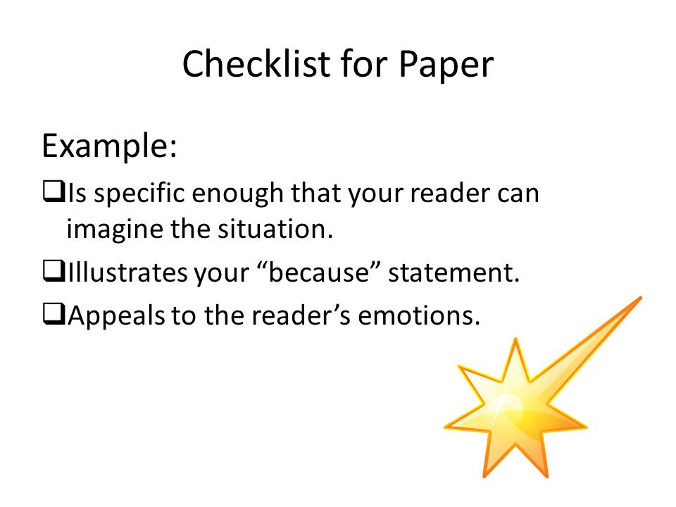 Checklist for Paper Example: Is specific enough that your reader can imagine the situation.