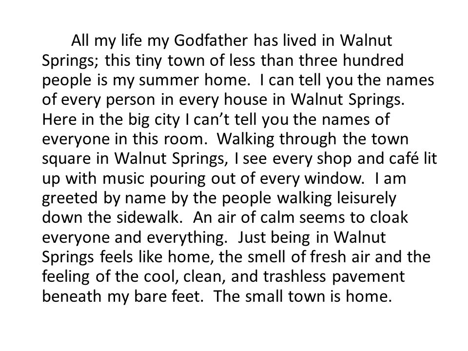 All my life my Godfather has lived in Walnut Springs; this tiny town of less than three hundred people is my summer home.