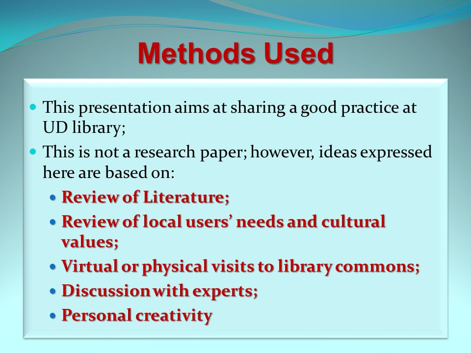 Methods Used This presentation aims at sharing a good practice at UD library; This is not a research paper; however, ideas expressed here are based on