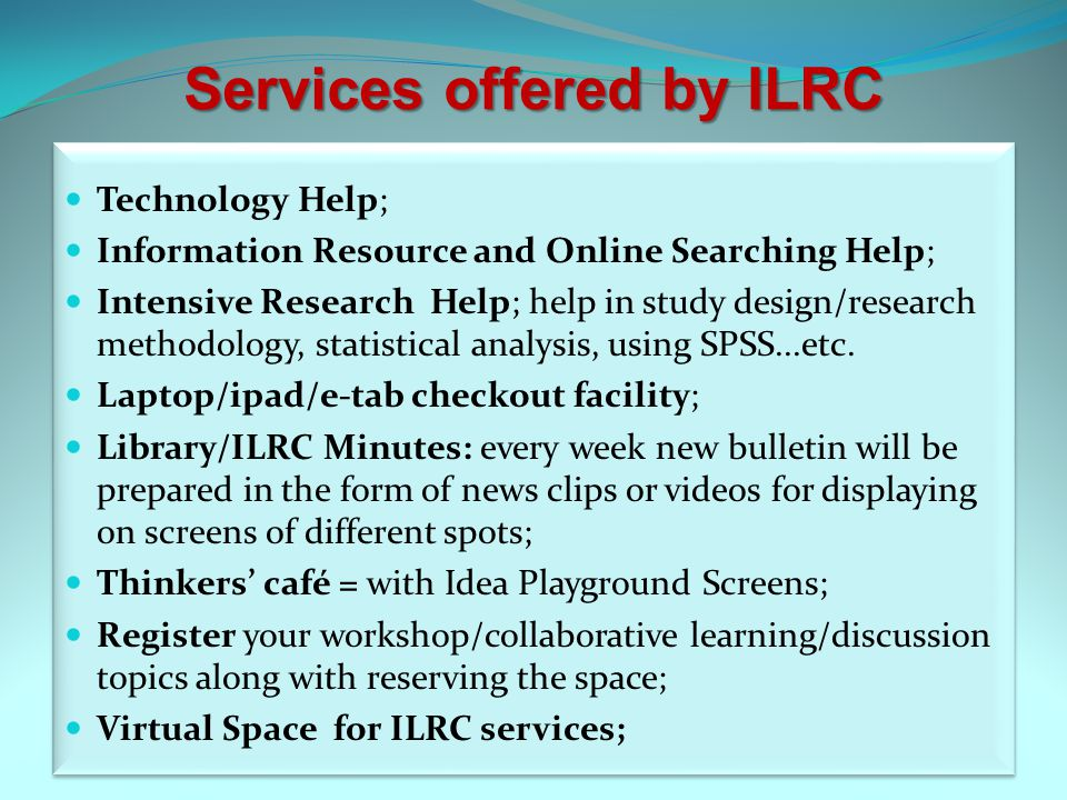 Services offered by ILRC Technology Help; Information Resource and Online Searching Help; Intensive Research Help; help in study design/research metho