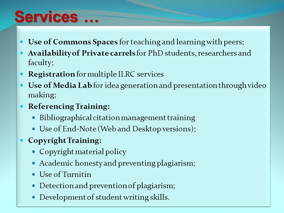 Services … Use of Commons Spaces for teaching and learning with peers; Availability of Private carrels for PhD students, researchers and faculty; Regi