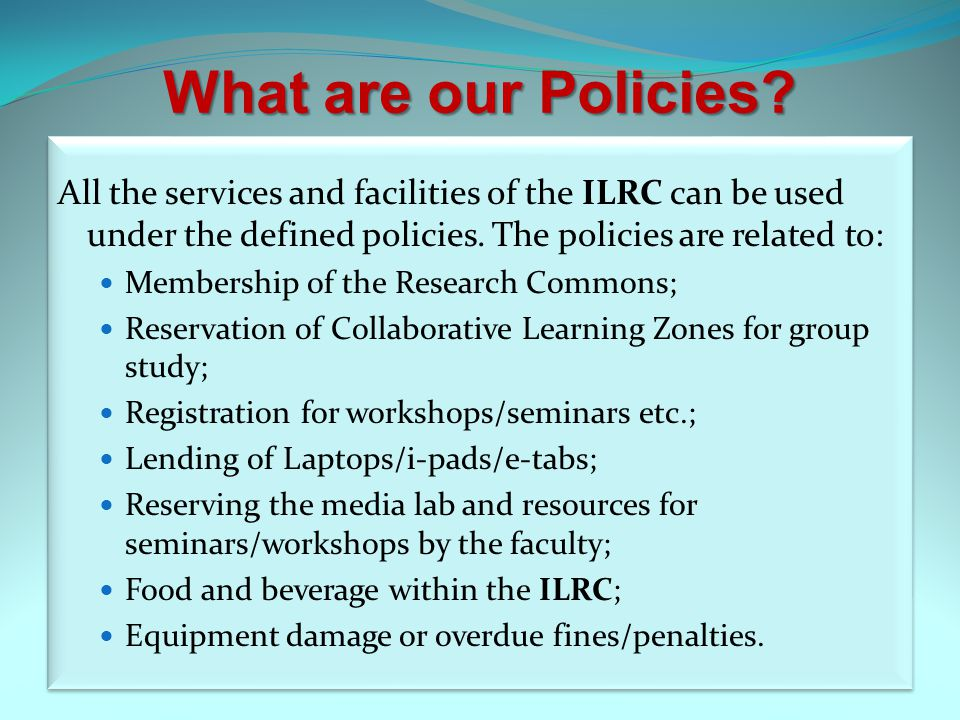 What are our Policies? All the services and facilities of the ILRC can be used under the defined policies. The policies are related to: Membership of