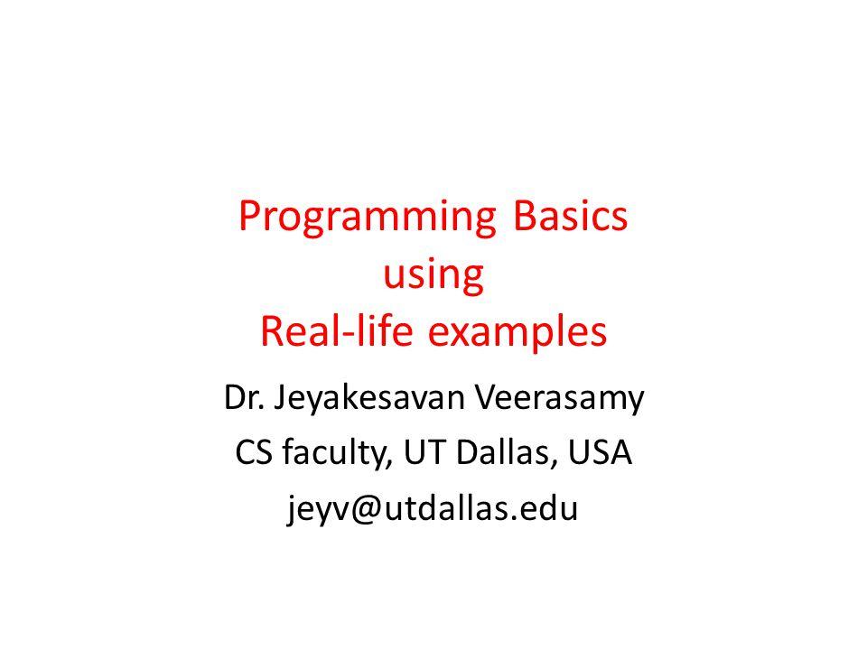 Programming Basics using Real-life examples Dr.