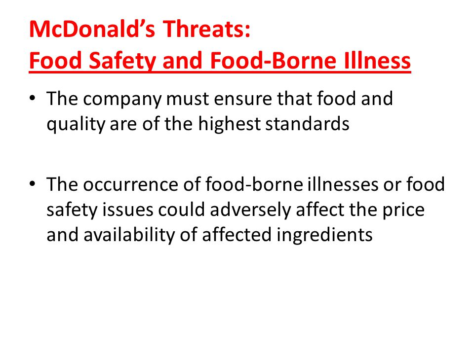 McDonalds Threats: Food Safety and Food-Borne Illness The company must ensure that food and quality are of the highest standards The occurrence of foo