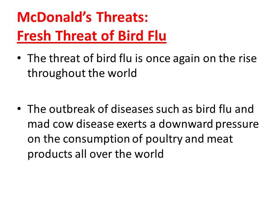 McDonalds Threats: Fresh Threat of Bird Flu The threat of bird flu is once again on the rise throughout the world The outbreak of diseases such as bir