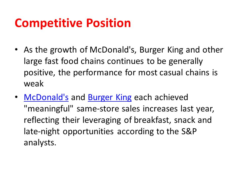 Competitive Position As the growth of McDonald's, Burger King and other large fast food chains continues to be generally positive, the performance for